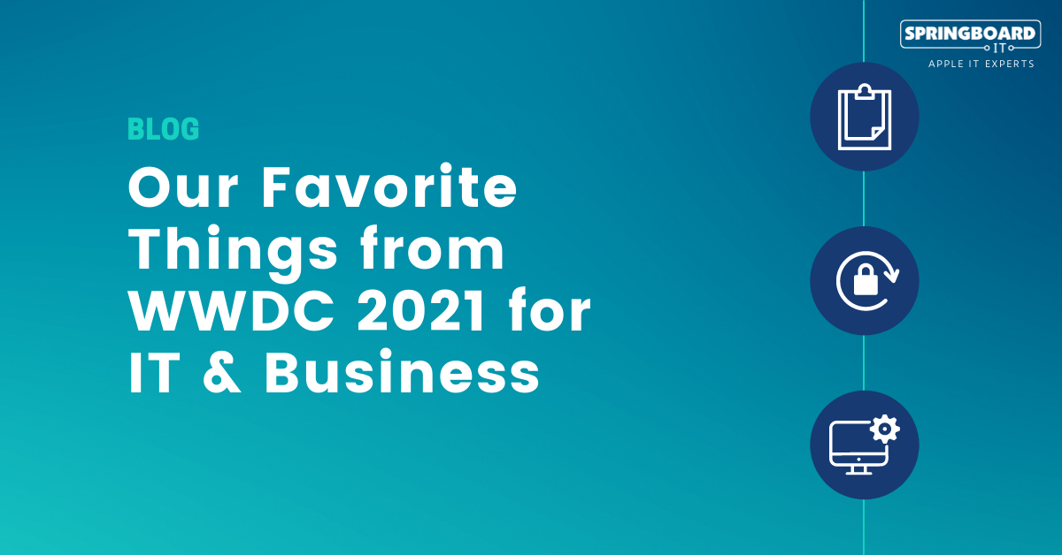 Our Favorite Things from WWDC 2021 for IT and Business